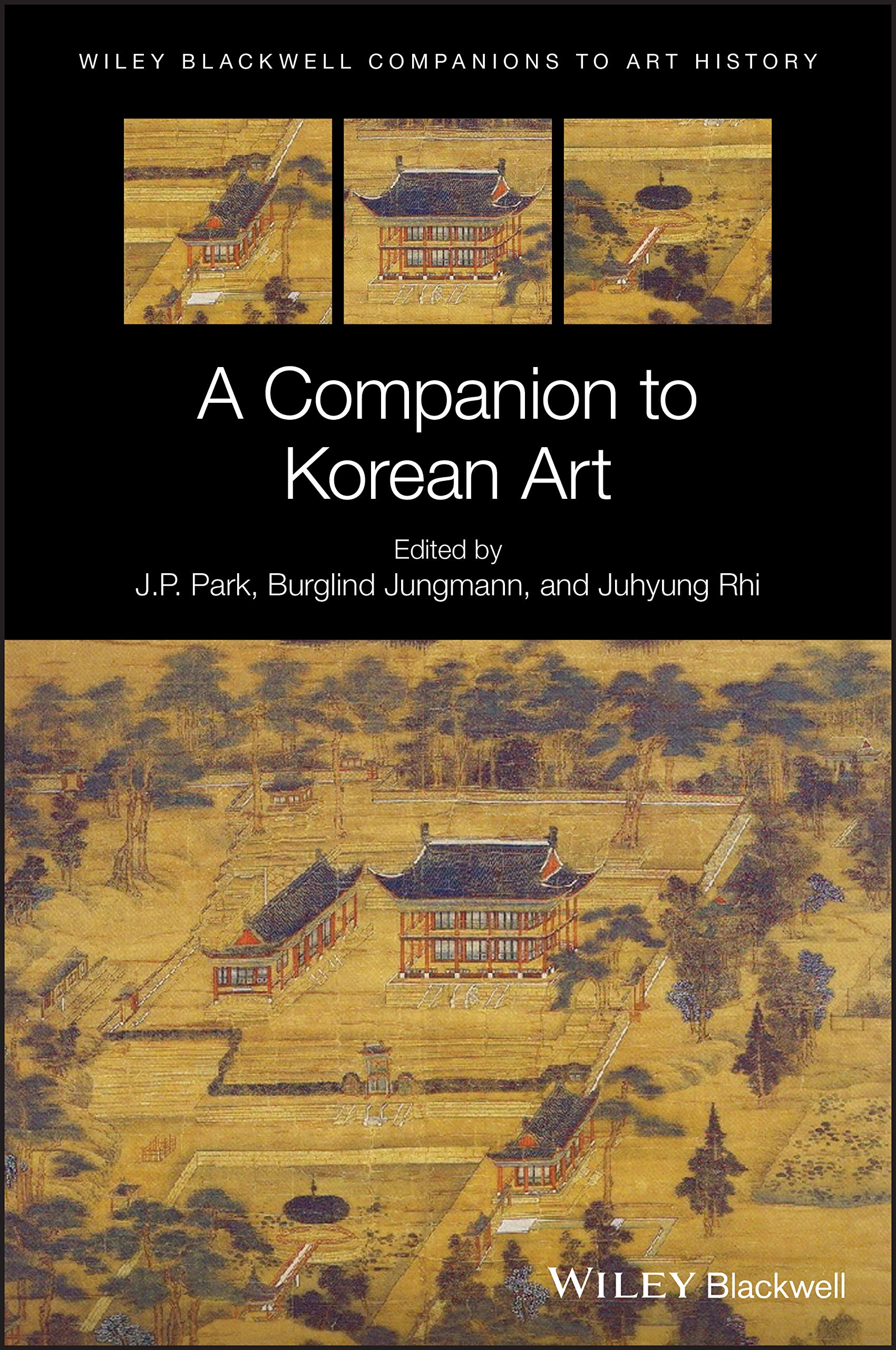J.P. Park, Burglind Jungmann, and Juhyung Rhi (Editors): A Companion to Korean Art